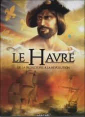 Le Havre (Delahaye) -1- De la Préhistoire à la Révolution