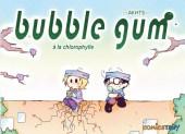 Bubble Gum à la Chlorophylle - Tome 2