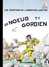 Inspecteur Caryton (Les aventures de l') -9- Le Nœud gordien - Tome 1