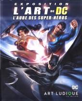 (Catalogues) Expositions - Exposition L'Art de DC - L'Aube des super-héros