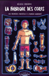 La fabrique des corps - La fabrique des corps - Des premières prothèses à l'humain augmenté