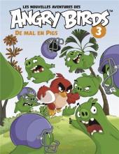 Angry Birds (Les Nouvelles Aventures des) -3- De mal en pigs