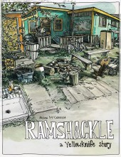 Ramshackle : a Yellowknife story