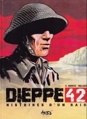 Opération Jubilee - Dieppe 42 - Histoires d'un raid
