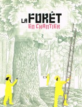 La forêt en chantier - La Forêt en chantier