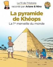 Le fil de l'Histoire (raconté par Ariane & Nino) - La pyramide de Khéops (La 1re merveille du monde)