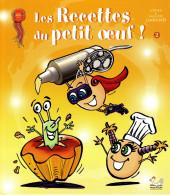 Le petit œuf -HS2- Les Recettes du petit œuf !
