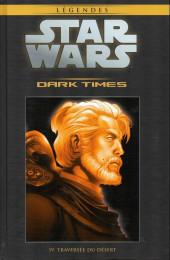 Star Wars - Légendes - La Collection (Hachette) -6139- Dark Times - IV. Traversée du désert