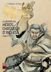 La légende du héros chasseur d'aigle -5- Soumettre le dragon en dix-huit coups
