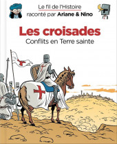 Le fil de l'Histoire (raconté par Ariane & Nino) - Les croisades (Conflits en Terre sainte)
