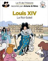 Le fil de l'Histoire (raconté par Ariane & Nino) - Louis XIV (Le Roi-Soleil)
