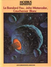 Moebius œuvres complètes -1- Le Bandard Fou, John Watercolor, Cauchemar Blanc