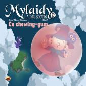 Mylaidy a des soucis -2- Le chewing-gum