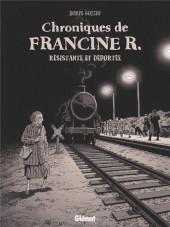 Chroniques de Francine R., résistante et déportée