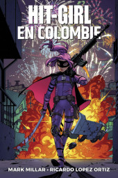 Hit-Girl (2e série - 2018) -1- Hit-Girl en Colombie