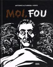 Trilogie du Moi -2- Moi, fou
