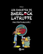 Les enquêtes de Sherlock Latruffe -3- Pas d'entourloupe !
