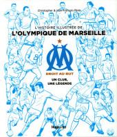 Histoire illustrée de l'Olympique de Marseille - OM, un club, une légende