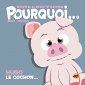Pourquoi... (Collection Pourquoi...) - Hugo, le cochon