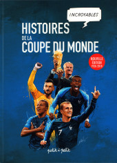 Histoires incroyables de la coupe du monde -a2018- Histoires incroyables de la coupe du monde de football 1938-2018