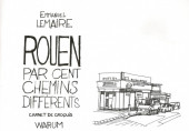 Rouen par cent chemins différents -HS- Carnet de croquis