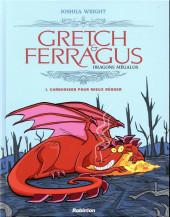 Gretch & Ferragus - Dragons mégalos -1- Carboniser pour mieux régner