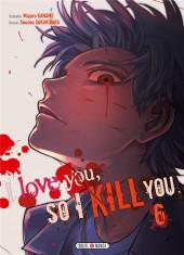 I love you, so I kill you -6- Tome 6