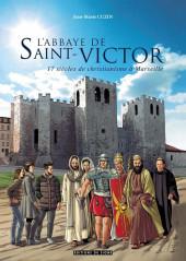 L'abbaye de Saint-Victor - L'Abbaye de Saint-Victor - 17 siècles de christianisme à Marseille