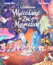 L'extraordinaire Abécédaire de Zoé Marmelade - L'Extraordinaire Abécédaire de Zoé Marmelade