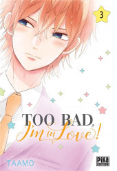 Too bad, I'm in love ! -3- Tome 3