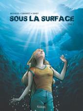 Sous la surface -2- Tome 2