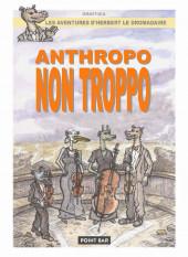 Herbert le Dromadaire -3- Anthropo Non Troppo