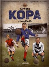 Raymond Kopa : L'inoubliable