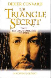 Le triangle Secret -HS6- Les cinq templiers de Jésus