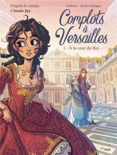 Complots à Versailles -1- A la cour du Roi