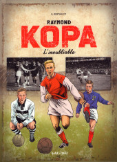 Raymond Kopa : L'inoubliable - Tome ''