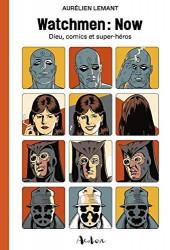 Watchmen (Les Gardiens) -HS- Watchmen: Now - Dieu, comics et super-héros
