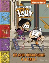 Bienvenue chez les Loud -8- Les Loud débarquent à la casa !