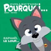 Pourquoi... (Collection Pourquoi...) - Raphaël, le loup