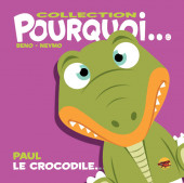 Pourquoi... (Collection Pourquoi...) - Paul, le crocodile