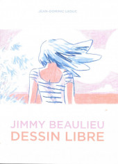 Dessin libre - Dessin libre, biographie sur Jimmy Beaulieu