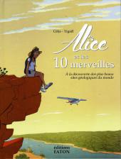 Alice et les 10 merveilles - Alice et les 10 merveilles à la découverte des plus beaux sites géologiques du monde