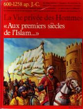 La vie privée des Hommes -16- Aux premiers siècles de l'Islam... - 600-1258 ap. J.-C.