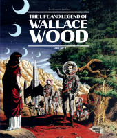 (AUT) Wood, Wallace (en anglais) - The life and legend of wallace wood volume 2