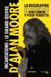 (AUT) Moore, Alan - Incantations: le grand œuvre d'Alan Moore