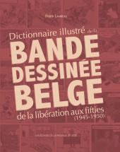 (DOC) Encyclopédies diverses - Dictionnaire illustré de la bande dessinée belge de la libération aux fifties (1945 - 1950)
