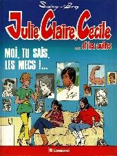 Julie, Claire, Cécile -1- Moi, tu sais, les mecs !...
