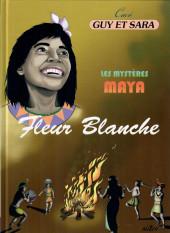 Guy et Sara -7- Les mystères Maya - Fleur Blanche
