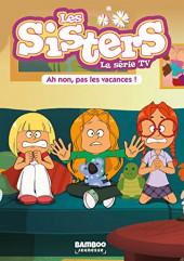 Les sisters (La Série TV) -2- Ah non, pas les vacances !