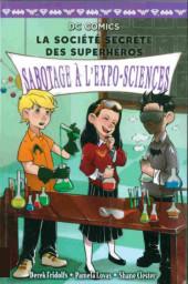 La société secrète des superhéros -4- Sabotage à l'expo-sciences